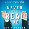 "Never Get A ""Real"" Job (MP3): How To Dump Your Boss, Build A Business And Not Go Broke"