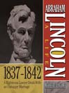 Abraham Lincoln: A Life  1837-1842 (MP3): A Righteous Lawyer Deals With an Unhappy Marriage