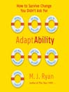 AdaptAbility (MP3): How to Survive Change You Didn't Ask For