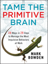 Tame the Primitive Brain (MP3): 28 Ways in 28 Days to Manage the Most Impulsive Behaviors at Work