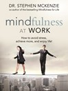 Mindfulness at Work (MP3): How to Avoid Stress, Achieve More, and Enjoy Life!