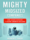 Mighty Midsized Companies (MP3): How Leaders Overcome 7 Silent Growth Killers