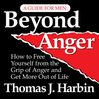 Beyond Anger (MP3): A Guide For Men: How To Free Yourself From The Grip Of Anger And Get More Out Of Life