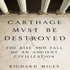Carthage Must Be Destroyed (MP3): The Rise And Fall Of An Ancient Civilization