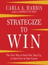 Strategize to Win (MP3): The New Way to Start Out, Step Up, or Start Over in Your Career