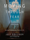 Moving Through Fear (MP3): Cultivating the 7 Spiritual Instincts For a Fearless Life