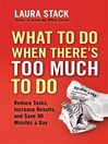What To Do When There's Too Much To Do (MP3): Reduce Tasks, Increase Results, And Save 90 A Minutes Day