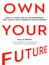 Own Your Future (MP3): How to Think Like an Entrepreneur and Thrive in an Unpredictable Economy