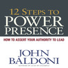 12 Steps To Power Presence (MP3): How To Exert Your Authority To Lead
