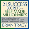 The 21 Success Secrets of Self-Made Millionaires (MP3): How To Achieve Financial Independence Faster And Easier Than You Ever Thought Possible