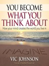 You Become What You Think About (MP3): How Your Mind Creates The World You Live In