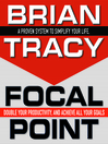 Focal Point (MP3): A Proven System to Simplify Your Life, Double Your Productivity, and Achieve All Your Goals