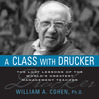 A Class With Drucker (MP3): The Lost Lessons Of The World's Greatest Management Teacher