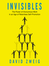 Invisibles (MP3): The Power of Anonymous Work in an Age of Relentless Self-Promotion