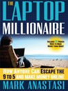 The Laptop Millionaire (MP3): How Anyone Can Escape the 9 to 5 and Make Money Online