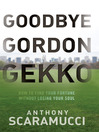 Goodbye Gordon Gekko (MP3): How to Find Your Fortune Without Losing Your Soul