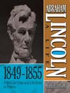 Abraham Lincoln: A Life  1849-1855 (MP3): A Mid-Life Crisis and a Re-Entry to Politics