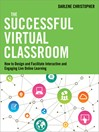The Successful Virtual Classroom (MP3): How to Design and Facilitate Interactive and Engaging Live Online Learning