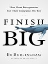 Finish Big (MP3): How Great Entrepreneurs Exit Their Companies on Top