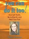 You Can Do it Too! (MP3): Healing Your Past and Finding Self-Worth