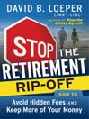 Stop the Retirement Rip-off (MP3): How to Avoid Hidden Fees and Keep More of Your Money