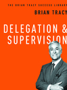 Delegation and Supervision (MP3): The Brian Tracy Sucess Library