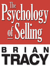 The Psychology of Selling (MP3): Increase Your Sales Faster and Easier Than You Ever Thought Possible