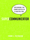 Supercommunicator (MP3): Explaining the Complicated So Anyone Can Understand