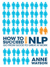 How to Succeed with NLP (MP3): Go from Good to Great at Work