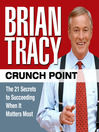 Crunch Point (MP3): The 21 Secrets to Succeeding When It Matters Most