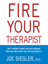Fire Your Therapist (MP3): Why Therapy Might Not Be Working for You and What You Can Do about It