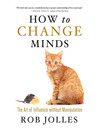 How to Change Minds (MP3): The Art of Influence without Manipulation