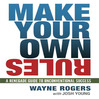 Make Your Own Rules (MP3): A Renegade Guide to Unconventional Success