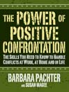 The Power of Positive Confrontation (MP3): The Skills You Need to Know to Handle Conflicts at Work, at Home and in Life