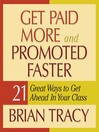 Get Paid More and Promoted Faster (MP3): 21 Great Ways to GET Ahead in Your Career
