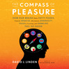 The Compass Of Pleasure (MP3): How Our Brains Make Fatty Foods, Orgasm, Exercise, Marijuana, Generosity, Vodka, Learning, And Gambling Feel So Good