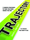 Trajectory (MP3): 7 Career Strategies to Take You from Where You Are to Where You Want to Be