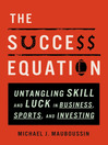 The Success Equation (MP3): Untangling Skill and Luck in Business, Sports, and Investing