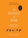 The Science of Fear (MP3): Why We Fear the Things We Should not- and Put Ourselves in Great Danger