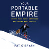 Your Portable Empire (MP3): How To Make Money Anywhere While Doing What You Love
