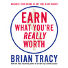 Earn What You're Really Worth (MP3): Maximize Your Income At Any Time In Any Market