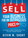 Sell Your Business for an Outrageous Price (MP3): An Insider's Guide to Getting More Than You Ever Thought Possible