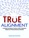 True Alignment (MP3): Linking Company Culture with Customer Needs for Extraordinary Results