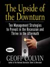 The Upside of the Downturn (MP3): Ten Management Strategies to Prevail in the Recession and Thrive in the Aftermath