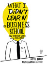 What I Didn't Learn in Business School (MP3): How Strategy Works in the Real World