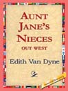 aunt janes nieces out west  creators  edith van dyne  publisher