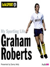 My Sporting Life: Graham Roberts (MP3)
