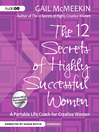 The 12 Secrets of Highly Successful Women (MP3): A Portable Life Coach for Creative Women