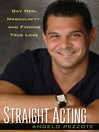 Straight Acting (eBook): Gay Men, Masculinity and Finding True Love