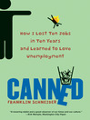 Canned (eBook): How I Lost Ten Jobs in Ten Years and Learned to Love Unemployment